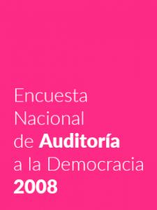 Encuesta Nacional de Auditoría a la Democracia 2008